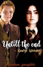 Untill the end - George Weasley #Netties2017 by Fandom_Gangster