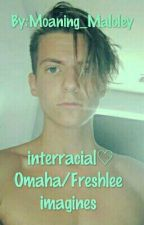 Interracial Omaha/Freshlee Imagines  by Moaning_Maloney