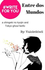 Entre dos mundos (snk & Tokyo ghoul fic) by vaioletkiwii