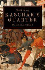 The Default King Book 1: Kaschar's Quarter by dgowey