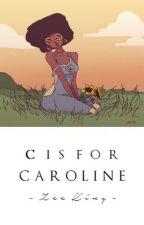 C is for Caroline by IziKing
