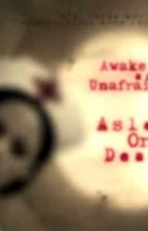 Awake and Unafraid, Asleep or Dead by nothing_is_instant
