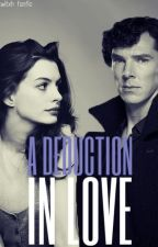 A Deduction in Love - A Sherlock/OC Fanfic  by sxarletwitxh