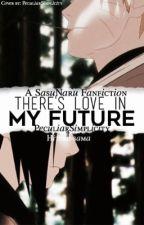 There's Love in My Future ||SasuNaru|| by PeculiarSimplicity