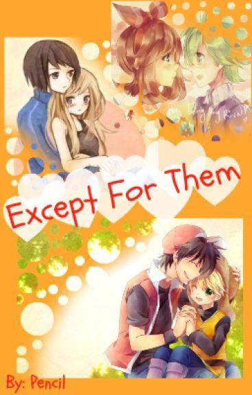 Except For Them - A Pokéspe Fanfiction