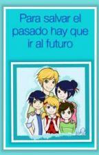 Para salvar pasado hay que ir al futuro by megan_gonzalez