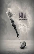 MEH by scabulous