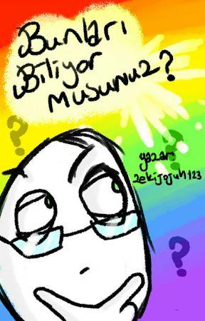 Bunları Biliyor Musunuz? by zekijojuh123