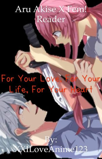 Aru Akise X Fem! Reader For your Love, For your life, For your  heart