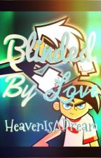 Blinded By Love (A Danny Phantom Love Story and Fan Fiction) by HeavenIsADream