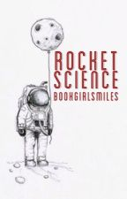 Rocket Science [NaNoWriMo 2016] by bookgirlsmiles
