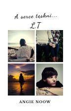 A serce tęskni || L.T  by princessapaulaa
