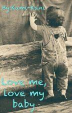 Love Me, Love My Baby by Kami-Kani