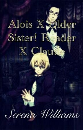 Alois X Older Sister! Reader X Claude by Lady_Violets