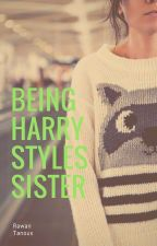 Being Harry styles Sister (On Hold) by rawantanous123