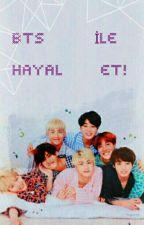 BTS İLE HAYAL ET! by koreansevgisi