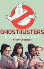 GHOSTBUSTERS Headcanons by thatYOLOglader