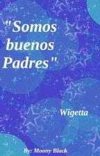 """Somos buenos Padres"" -Wigetta Fic by MoonyBlack96"