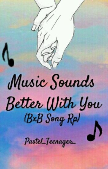 Music Sounds Better With You (BxB Song Roleplay)