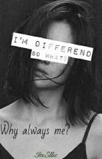 Είμαι Διαφορετική, Και?! by Ellie_OBrien