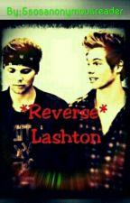 *Reverse* Lashton by 5sosanonymousreader