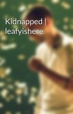Kidnapped | leafyishere by saltysdmn