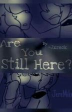 Are You Still Here? [AU JereMike] by -Jxreck
