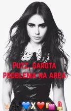 Putz, garota problema na área by julianaCosta2580