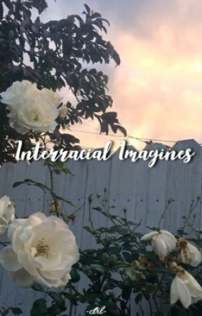 •Interracial Imagines• by -ctrl-