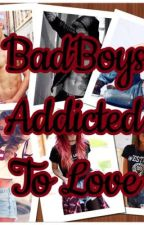 BadBoys Addicted To Love❤️❤️!!!! by XoXoMillieCurtisXoXo