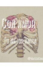 Con Amor Tu Mejor Amiga  by MafeerGonzalez0