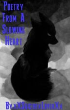 Poetry From A Slowing Heart by xXSuicidexLoverXx