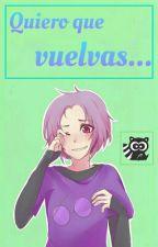 Quiero Que Vuelvas. «FNAFHS» ||Book 2|| by Hinami_Uzumi_ewer