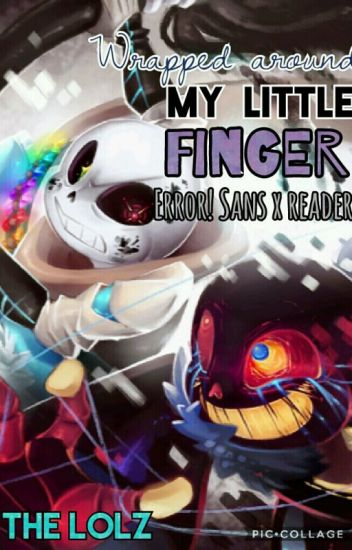 Wrapped Around My Little Finger (Error!Sans X Reader) [DISCONTINUED]