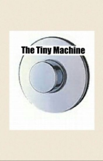 The Tiny Machine