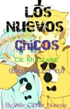 Los Nuevos Chicos De Mi Clase ( Bill, Will Y Tu) by Vale_Cipher_Nueces