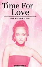 Time for Love (Book Four to New Flame) by doingitforbreezy