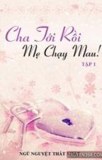 Cha Tới Rồi, Mẹ Chạy Mau [Phần 3] by chinhkieu585112