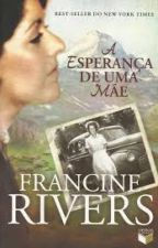 A Esperança de Uma Mãe - Livro1 by MarianaNicolato