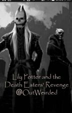 Lily Potter and the Death Eaters' Revenge by OutWeirded