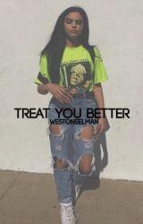 treat you better // weston koury by WestonSelman