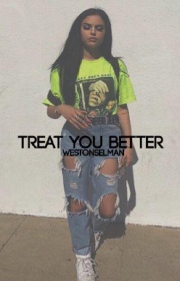 Treat You Better /Weston Koury\