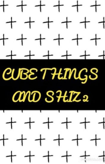 Cube Things and Shiz 2