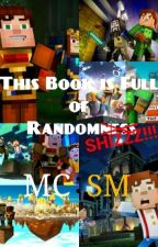This Book is Full Of RandomSHIZZZ!!! | MC:SM  by LysaMonica14