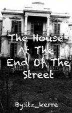 The House At The End Of The Street by itz_kerre