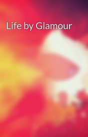 Life by Glamour by fhionnescence