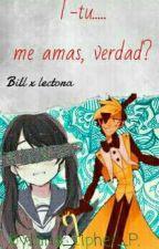 T-tu Me Amas, Verdad? *bill X Lectora* by luna_felix_FNAFHS