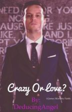 Crazy or Love? Based on BBC1's Sherlock's Moriarty. Moriartyxreader by DeducingAngel