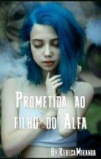 Prometida ao filho do alfa  by RebecaMiranda184