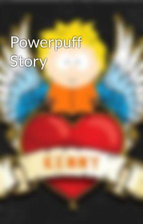 Powerpuff Story by Terror556